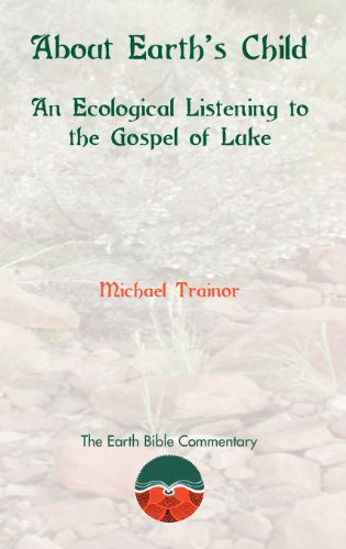 About Earth's Child: An Ecological Listening to the Gospel of Luke (Earth Bible Commentary)