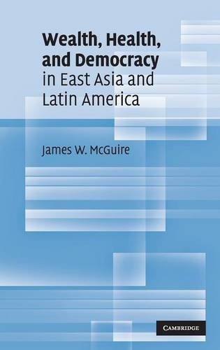 Wealth, Health, and Democracy in East Asia and Latin America Hardback