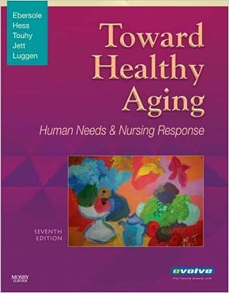 Toward Healthy Aging: Human Needs and Nursing Response, 7e (Toward Healthy Aging (Ebersole)) written by Priscilla Ebersole RN  PhD  FAAN