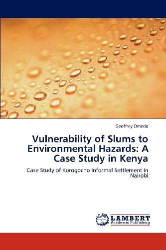 Vulnerability of Slums to Environmental Hazards: A Case Study in Kenya: Case Study of Korogocho Informal Settlement in N