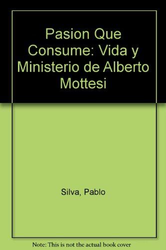 Pasion Que Consume: Vida y Ministerio de Alberto Mottesi (Spanish Edition) PDF
