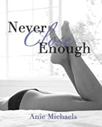 Never Close Enough by Anie Michaels ebook deal