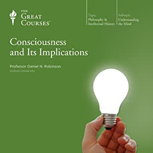 Consciousness and Its Implications | [The Great Courses]