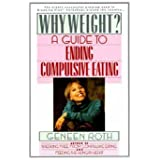 Why Weight?: A Guide to Ending Compulsive Eating