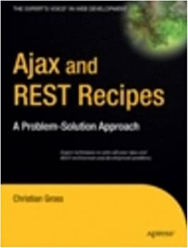 ajax and rest recipes: a problem-solution approach - christian gross