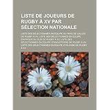 Liste de Joueurs de Rugby XV Par S Lection Nationale: Liste Des S Lectionn?'s En Quipe Du Pays de Galles de Rugby...