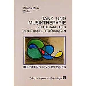 Tanz- und Musiktherapie zur Behandlung autistischer Störungen (Kunst und Psychologie)