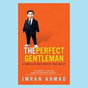 The Perfect Gentleman: A Muslim Boy Meets the West | [Imran Ahmad]