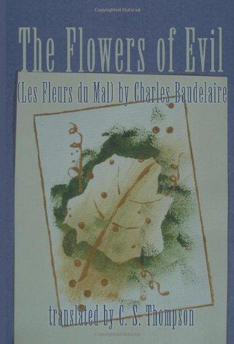 The Flowers of Evil: (Les Fleurs du Mal) by Charles Baudelaire