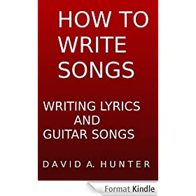 HOW TO WRITE SONGS: WRITING LYRICS AND GUITAR SONGS (English Edition)