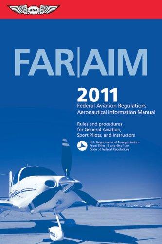 FAR/AIM 2011: Federal Aviation Regulations/Aeronautical...