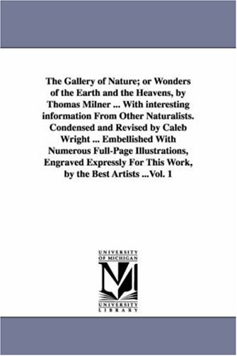 The gallery of nature; or Wonders of the earth and the heavens, by Thomas Milner ... with interesting information from other naturalists. Condensed ... engraved expressly for t: Vol. 2 PDF