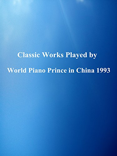 Classic Works Played by World Piano Prince in China 1993