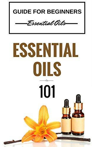 Essential Oils: for beginners - Essential Oils 101 - Essential Oils Guide Basics (FREE  BONUS INCLUDED) (Essential Oils for Beginners - Essential Oils Healing - Essential Oils Kindle Books)