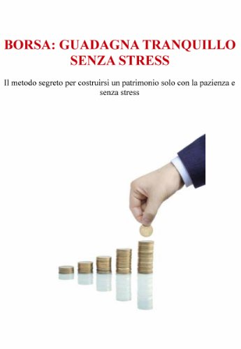 Borsa: Guadagna tranquillo senza stress