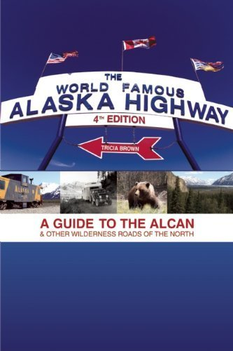 the-world-famous-alaska-highway-a-guide-to-the-alcan-other-wilderness-roads-of-the-north-by-brown-tr
