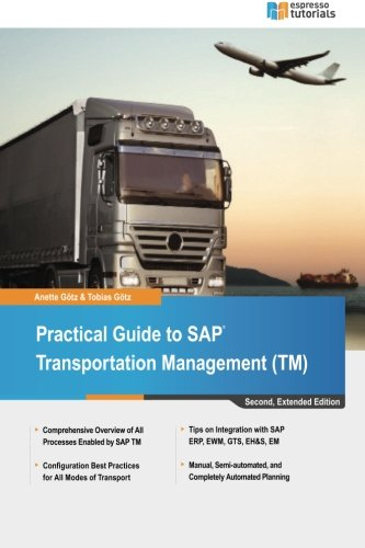 Practical Guide to SAP Transportation Management (TM): 2nd edition
