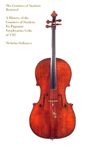 The Countess of Stanlein Restored: A History of the Countess of Stanlein Ex Paganini Stradivarius Cello of 1707 PDF