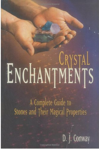 Crystal Enchantments: A Complete Guide to Stones and Their Magical Properties: A Complete Guide to Stones & Their Magical Properties (Crystals and New Age)