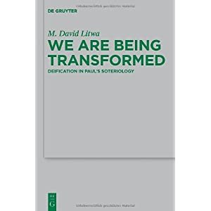 We Are Being Transformed: Deification in Paul's Soteriology (Beihefte zur Zeitschrift fur die Neutestamentliche Wissenschaft und die Kunde der Alteren Kirche, No. 187)