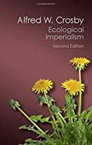 ECOLOGICAL IMPERIALISM: THE BIOLOGICAL EXPANSION OF EUROPE, 900-1900 (CANTO CLASSICS)
