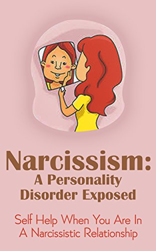 Narcissism: A Personality Disorder Exposed: Self Help When You Are In A Narcissistic Relationship (Narcissist Relationships,Personality Disorder,Series) PDF