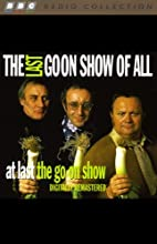 The Last Goon Show of All & At Last the Goon Show Radio/TV Program by The Goons Narrated by The Goons