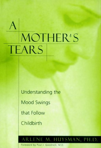 A Mother's Tears: Understanding the Mood Swings That Follow Childbirth