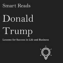 Donald Trump: Lessons for Succeeding in Life and Business Audiobook by  Smart Reads Narrated by John Tambascio