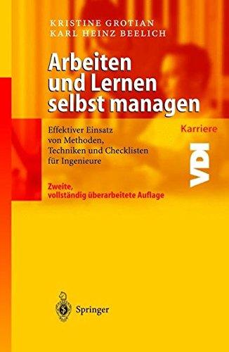 Arbeiten und Lernen selbst managen: Effektiver Einsatz von Methoden, Techniken und Checklisten für Ingenieure (VDI-Buch