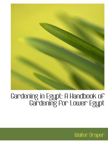 Gardening in Egypt: A Handbook of Gardening for Lower Egypt