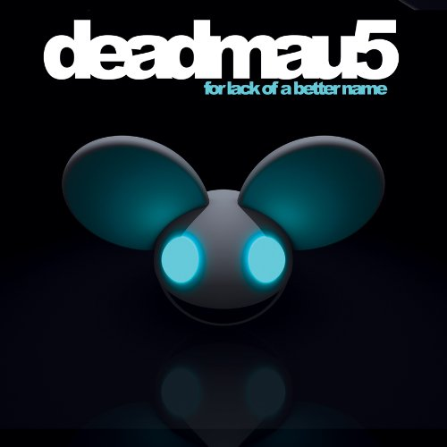 Lack of a better name by Deadmau5