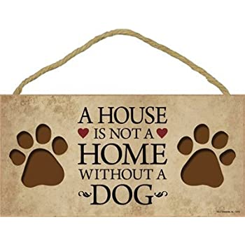 A House Is Not a Home Without a Dog- Wooden Sign Plaque - Made in USA