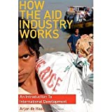 img - for How the Aid Industry Works: An Introduction to International Development [Paperback] [2009] Arjan de Haan book / textbook / text book