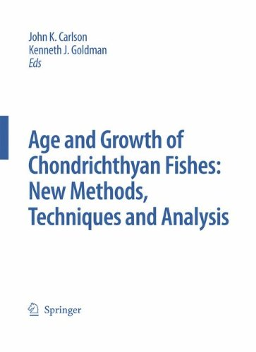 Special Issue: Age And Growth Of Chondrichthyan Fishes: New Methods, Techniques And Analysis (Developments In Environmental Biology Of Fishes)