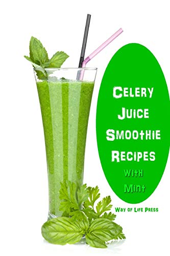 Celery Juice Smoothie Recipes With Mint (Healthy Smoothie Recipes) [Press, Way of Life] (Tapa Blanda)