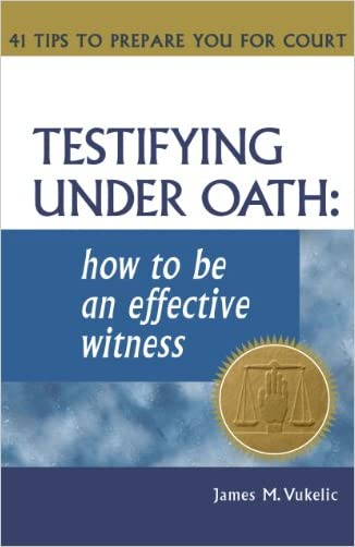 Testifying Under Oath: How To Be An Effective Witness : 41 Tips to Prepare you for Court