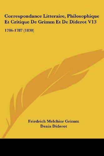 Correspondance Litteraire, Philosophique Et Critique de Grimm Et de Diderot V13: 1786-1787 (1830)