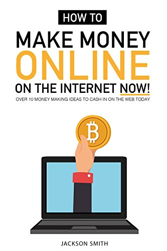 How to Make Money Online on the Internet Now: Over 10 Money Making Ideas to Cash in On the Web Today (How To Make Money On Clickbank compare prices)