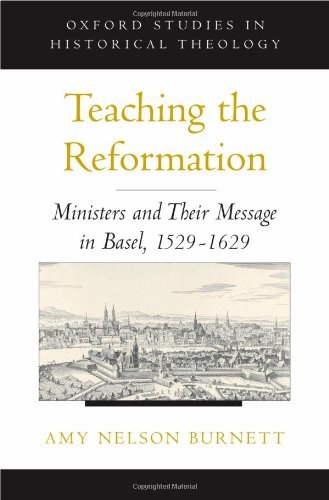 David D. Perlmutter - Teaching the Reformation : Ministers and Their Message in Basel, 1529-1629: Ministers and Their Message in Basel, 1529-1629