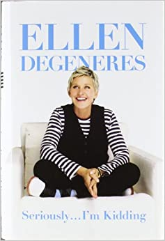Seriously...I'm Kidding: Ellen DeGeneres: Amazon.com: Books
