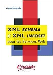 XML Schema et XML Infoset pour les Services Web (French Edition