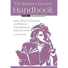 The Internet Escort's Handbook, Book 1 The Foundation: Basic Mental, Emotional & Physical Considerations in Escort Work, by Amanda Brooks