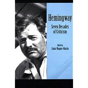 Ernest Hemingway: Seven Decades of Criticism