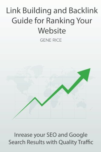 Link Building and Backlink Guide for Ranking Your Website: Inrease your SEO and Google Search Results with Quality Traffic [Rice, Gene] (Tapa Blanda)