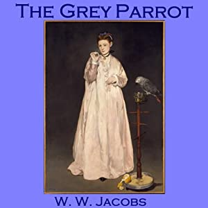 The Grey Parrot | [W. W. Jacobs]