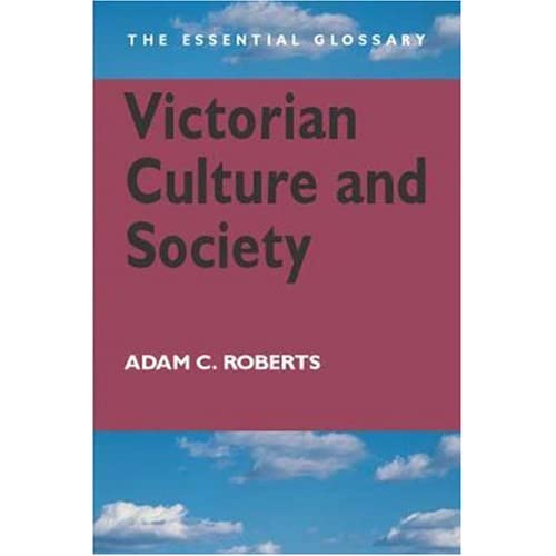 Victorian Culture and Society: The Essential Glossary (Essential Glossary Series)