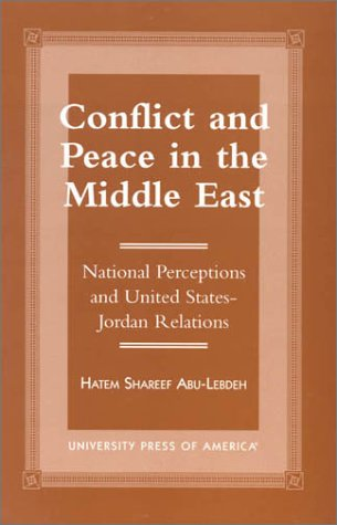 Conflict and Peace in the Middle East: National Perceptions and United States-Jordan Relations