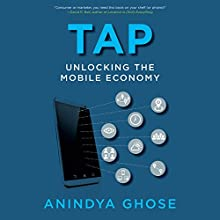 Tap: Unlocking the Mobile Economy Audiobook by Anindya Ghose Narrated by James Foster