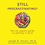 Still Procrastinating: The No Regrets Guide to Getting It Done | Joseph Ferrari